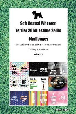 Soft Coated Wheaten Terrier 20 Milestone Selfie Challenges Soft Coated Wheaten Terrier Milestones for Selfies, Training, Socialization Volume 1 (Paperback)