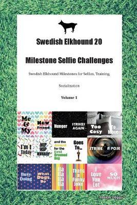 Swedish Elkhound 20 Milestone Selfie Challenges Swedish Elkhound Milestones for Selfies, Training, Socialization Volume 1 (Paperback)
