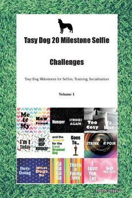 Tasy Dog 20 Milestone Selfie Challenges Tasy Dog Milestones for Selfies, Training, Socialization Volume 1 (Paperback)