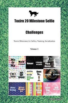 Toxirn 20 Milestone Selfie Challenges Toxirn Milestones for Selfies, Training, Socialization Volume 1 (Paperback)
