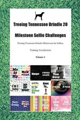 Treeing Tennessee Brindle 20 Milestone Selfie Challenges Treeing Tennessee Brindle Milestones for Selfies, Training, Socialization Volume 1 (Paperback)