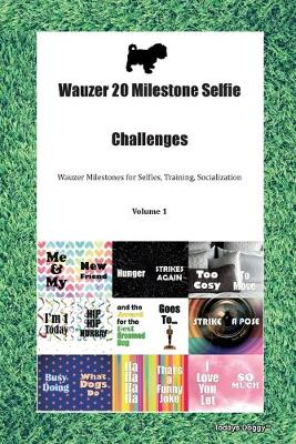 Wauzer 20 Milestone Selfie Challenges Wauzer Milestones for Selfies, Training, Socialization Volume 1 (Paperback)