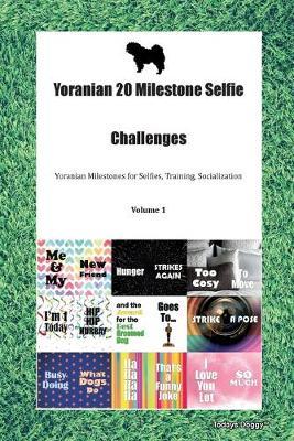Yoranian 20 Milestone Selfie Challenges Yoranian Milestones for Selfies, Training, Socialization Volume 1 (Paperback)