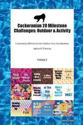 Cockeranian 20 Milestone Challenges: Outdoor & Activity Cockeranian Milestones for Outdoor Fun, Socialization, Agility & Training Volume 2 (Paperback)