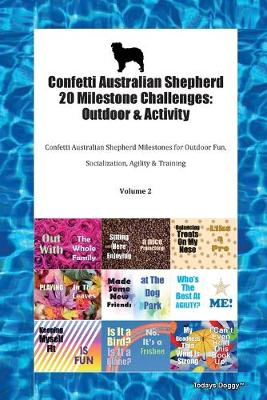 Confetti Australian Shepherd 20 Milestone Challenges: Outdoor & Activity Confetti Australian Shepherd Milestones for Outdoor Fun, Socialization, Agility & Training Volume 2 (Paperback)