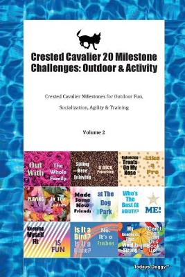 Crested Cavalier 20 Milestone Challenges: Outdoor & Activity Crested Cavalier Milestones for Outdoor Fun, Socialization, Agility & Training Volume 2 (Paperback)