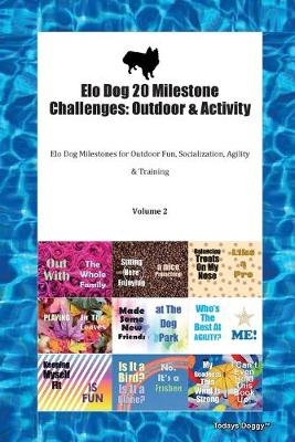 Elo Dog 20 Milestone Challenges: Outdoor & Activity Elo Dog Milestones for Outdoor Fun, Socialization, Agility & Training Volume 2 (Paperback)