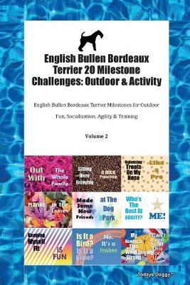 English Bullen Bordeaux Terrier 20 Milestone Challenges: Outdoor & Activity English Bullen Bordeaux Terrier Milestones for Outdoor Fun, Socialization, Agility & Training Volume 2 (Paperback)