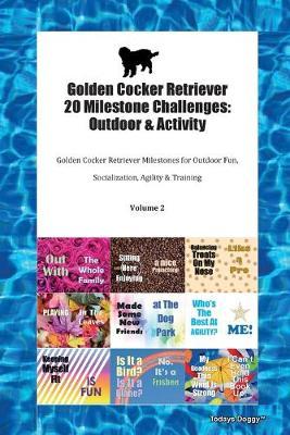 Golden Cocker Retriever 20 Milestone Challenges: Outdoor & Activity Golden Cocker Retriever Milestones for Outdoor Fun, Socialization, Agility & Training Volume 2 (Paperback)