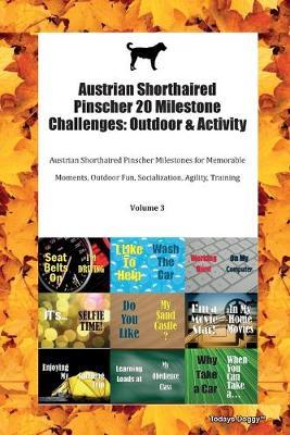 Austrian Shorthaired Pinscher 20 Milestone Challenges: Outdoor & Activity Austrian Shorthaired Pinscher Milestones for Memorable Moments, Outdoor Fun, Socialization, Agility, Training Volume 3 (Paperback)
