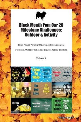 Black Mouth Pom Cur 20 Milestone Challenges: Outdoor & Activity Black Mouth Pom Cur Milestones for Memorable Moments, Outdoor Fun, Socialization, Agility, Training Volume 3 (Paperback)