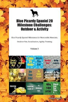 Blue Picardy Spaniel 20 Milestone Challenges: Outdoor & Activity Blue Picardy Spaniel Milestones for Memorable Moments, Outdoor Fun, Socialization, Agility, Training Volume 3 (Paperback)