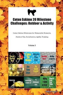 Coton Eskimo 20 Milestone Challenges: Outdoor & Activity Coton Eskimo Milestones for Memorable Moments, Outdoor Fun, Socialization, Agility, Training Volume 3 (Paperback)