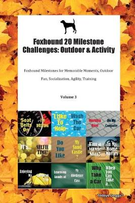 Foxhound 20 Milestone Challenges: Outdoor & Activity Foxhound Milestones for Memorable Moments, Outdoor Fun, Socialization, Agility, Training Volume 3 (Paperback)