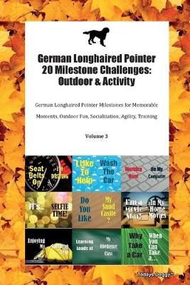 German Longhaired Pointer 20 Milestone Challenges: Outdoor & Activity German Longhaired Pointer Milestones for Memorable Moments, Outdoor Fun, Socialization, Agility, Training Volume 3 (Paperback)