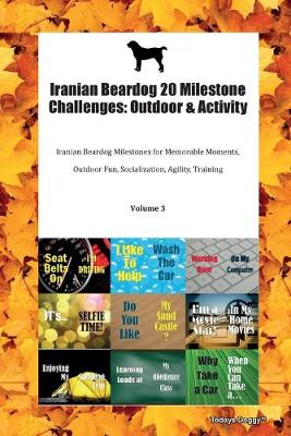 Iranian Beardog 20 Milestone Challenges: Outdoor & Activity Iranian Beardog Milestones for Memorable Moments, Outdoor Fun, Socialization, Agility, Training Volume 3 (Paperback)