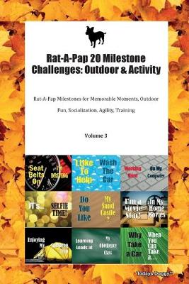 Rat-A-Pap 20 Milestone Challenges: Outdoor & Activity Rat-A-Pap Milestones for Memorable Moments, Outdoor Fun, Socialization, Agility, Training Volume 3 (Paperback)