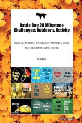 Rattle Dog 20 Milestone Challenges: Outdoor & Activity Rattle Dog Milestones for Memorable Moments, Outdoor Fun, Socialization, Agility, Training Volume 3 (Paperback)