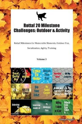 Rottaf 20 Milestone Challenges: Outdoor & Activity Rottaf Milestones for Memorable Moments, Outdoor Fun, Socialization, Agility, Training Volume 3 (Paperback)
