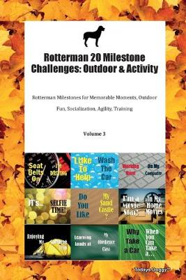 Rotterman 20 Milestone Challenges: Outdoor & Activity Rotterman Milestones for Memorable Moments, Outdoor Fun, Socialization, Agility, Training Volume 3 (Paperback)
