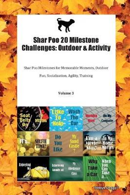 Shar Poo 20 Milestone Challenges: Outdoor & Activity Shar Poo Milestones for Memorable Moments, Outdoor Fun, Socialization, Agility, Training Volume 3 (Paperback)