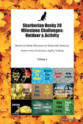 Sharberian Husky 20 Milestone Challenges: Outdoor & Activity Sharberian Husky Milestones for Memorable Moments, Outdoor Fun, Socialization, Agility, Training Volume 3 (Paperback)