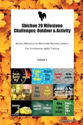 Shichon 20 Milestone Challenges: Outdoor & Activity Shichon Milestones for Memorable Moments, Outdoor Fun, Socialization, Agility, Training Volume 3 (Paperback)