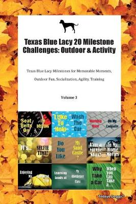 Texas Blue Lacy 20 Milestone Challenges: Outdoor & Activity Texas Blue Lacy Milestones for Memorable Moments, Outdoor Fun, Socialization, Agility, Training Volume 3 (Paperback)