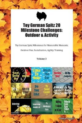 Toy German Spitz 20 Milestone Challenges: Outdoor & Activity Toy German Spitz Milestones for Memorable Moments, Outdoor Fun, Socialization, Agility, Training Volume 3 (Paperback)