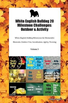 White English Bulldog 20 Milestone Challenges: Outdoor & Activity White English Bulldog Milestones for Memorable Moments, Outdoor Fun, Socialization, Agility, Training Volume 3 (Paperback)