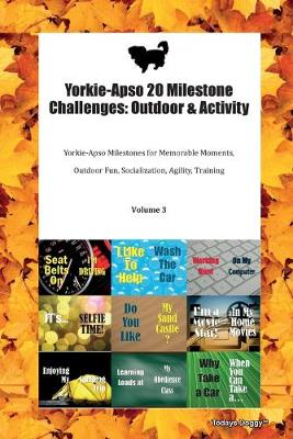 Yorkie-Apso 20 Milestone Challenges: Outdoor & Activity Yorkie-Apso Milestones for Memorable Moments, Outdoor Fun, Socialization, Agility, Training Volume 3 (Paperback)