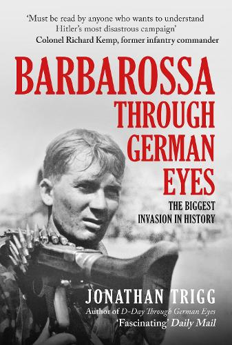 Barbarossa Through German Eyes: The Biggest Invasion in History (Hardback)