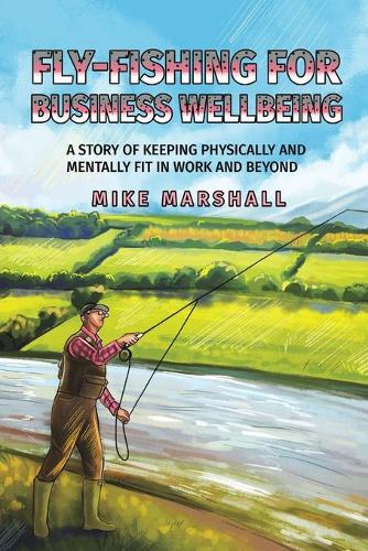 Fly-Fishing For Business Wellbeing (Paperback)