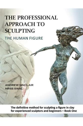 The Professional Approach to Sculpting the Human Figure (Paperback)