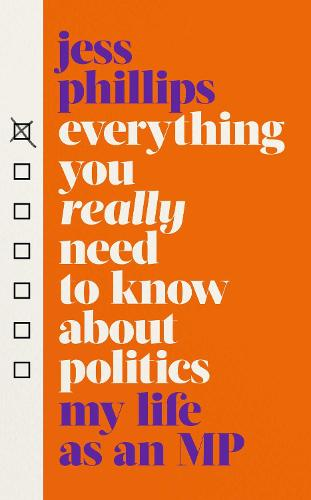 Everything You Really Need to Know About Politics: My Life As An MP
