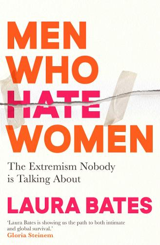 Men Who Hate Women: From incels to pickup artists, the truth about extreme misogyny and how it affects us all (Paperback)