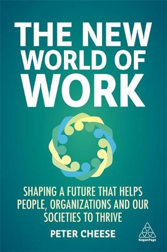 The New World of Work: Shaping a Future that Helps People, Organizations and Our Societies to Thrive (Hardback)