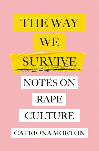 The Way We Survive: Notes on Rape Culture (Paperback)