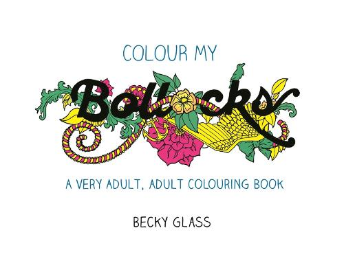 Colour My Bollocks: An Adult Colouring Book for Uncertain Times (Paperback)