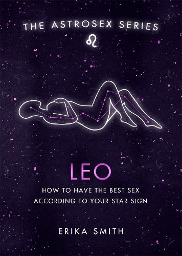 Astrosex: Leo: How to have the best sex according to your star sign - The Astrosex Series (Hardback)