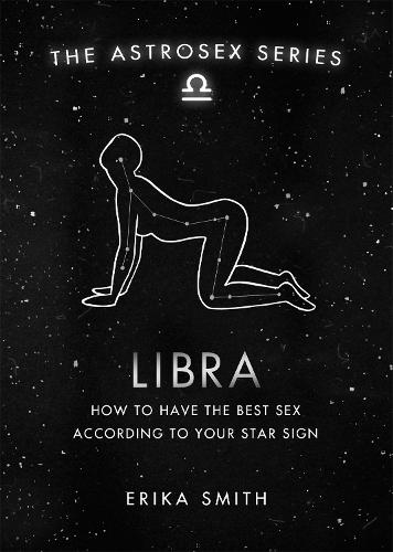Astrosex: Libra: How to have the best sex according to your star sign - The Astrosex Series (Hardback)