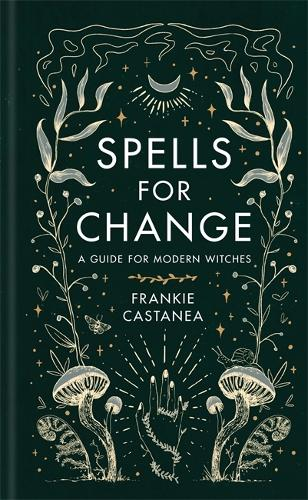Spells for Change: A Guide for Modern Witches (Hardback)