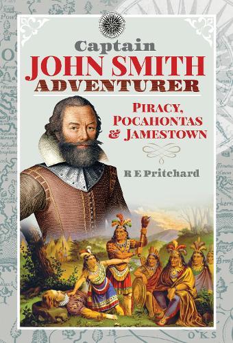 Captain John Smith, Adventurer: Piracy, Pocahontas and Jamestown (Paperback)