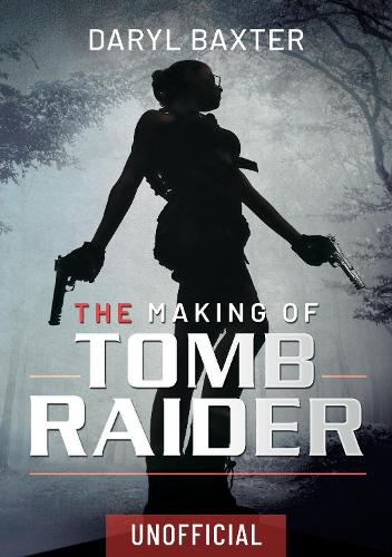 The Making of Tomb Raider (Hardback)