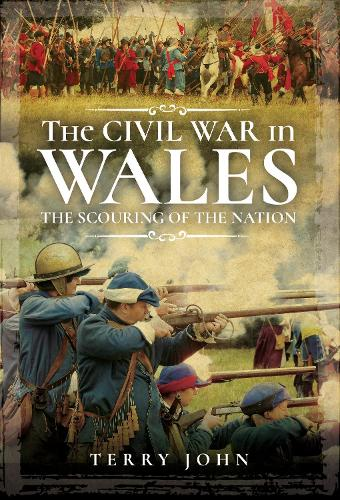 The Civil War in Wales: The Scouring of the Nation (Hardback)
