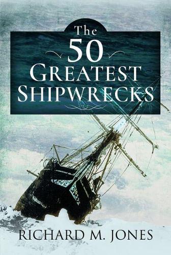 The 50 Greatest Shipwrecks (Hardback)
