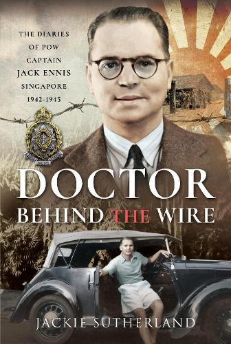 Doctor Behind the Wire: The Diaries of POW, Captain Jack Ennis, Singapore 1942-1945 (Hardback)