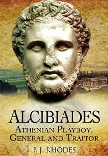 Alcibiades: Athenian Playboy, General and Traitor (Paperback)