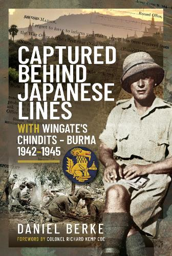 Captured Behind Japanese Lines: With Wingate's Chindits   Burma 1942 1945 (Hardback)