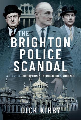 The Brighton Police Scandal: A Story of Corruption, Intimidation & Violence (Hardback)